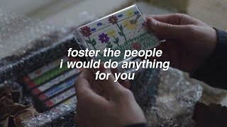 Foster The People: I Would Do Anything For You lyrics