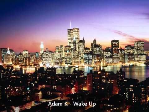 Adam K - Wake Up