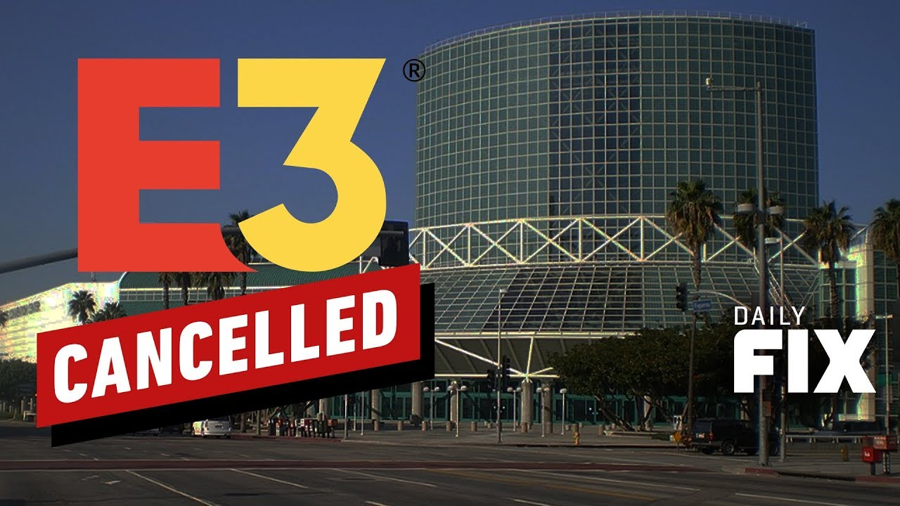 E3 Cancelled Due To Coronavirus Concerns - IGN Daily Fix