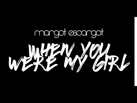 MARGOT ESCARGOT - WHEN YOU WERE MY GIRL