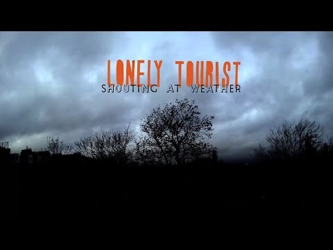 Lonely Tourist - Shouting At Weather [Full Album]
