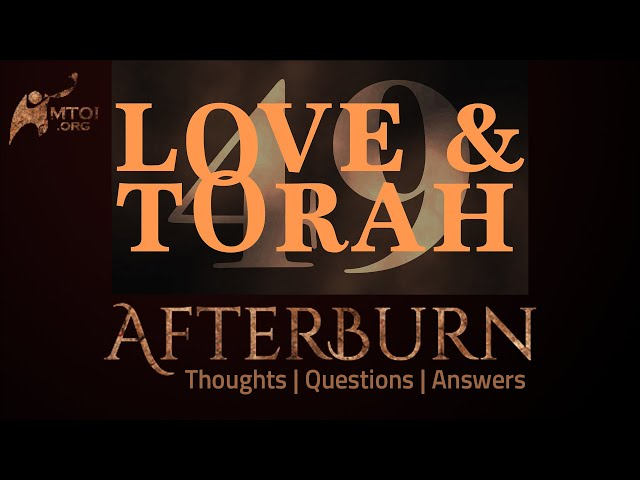Afterburn   Thoughts, Q&A on Love and Torah   Part 49