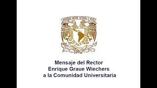 Mensaje del Rector Enrique Graue Wiechers a la Comunidad Universitaria