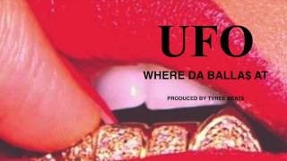 U.F.O. - WHERE DA BALLA$ AT (PROD. BY: TYREE BEATS)