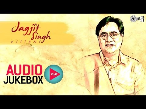 Jagjit Singh's Visions - Audio Jukebox | Superhit Ghazals