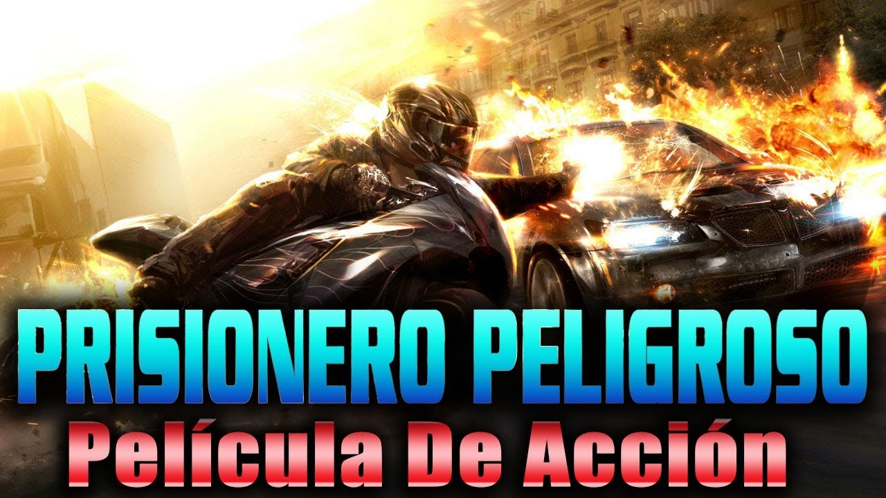 Mejor Película De Acción 2019 Prisionero Peligroso Peliculas Completas En Español Latino Youtube