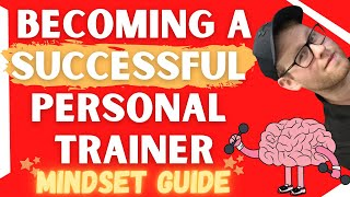 Becoming A Successful Personal Trainer | Your Mindset Guide