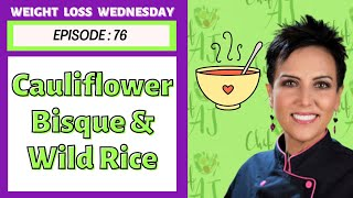 CAULIFLOWER BISQUE - EPISODE 76 - WEIGHT LOSS WEDNESDAY