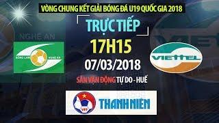 FULL | U19 Sông Lam Nghệ An vs U19 Viettel | VCK U19 Quốc Gia 2018