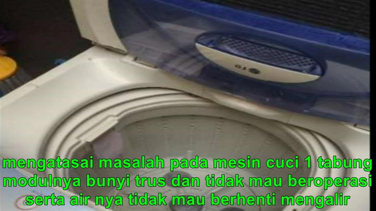 Mengatasai Masalah Pada Mesin Cuci 1 Tabung Youtube Lg Top Loading Wfl100tc 10kg Putih Solve Problems With The Washing Machine Tube