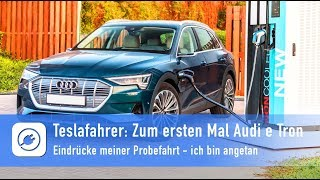 Tesla driver drives Audi e Tron for the first time and is impressed - impressions of my test drive