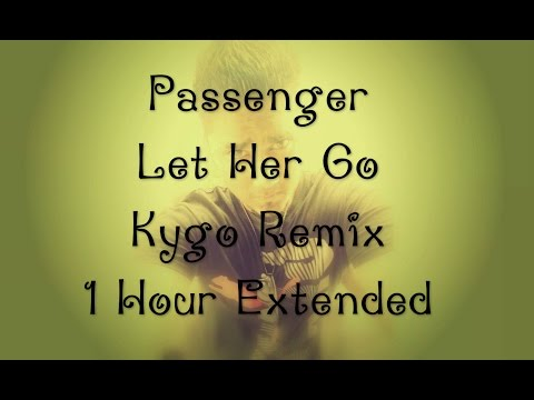 Let Her Go  kygo Remix -Passenger  1 hour extended version by Adarsh