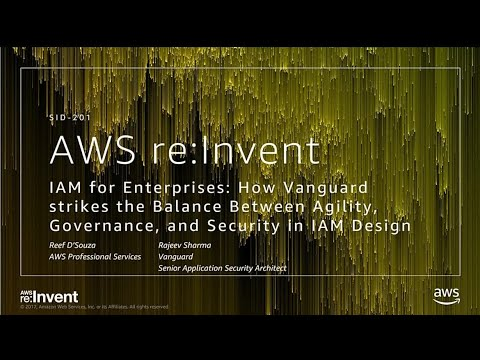 AWS re:Invent 2017: IAM for Enterprises: How Vanguard Strikes the Balance Between Ag (SID201)