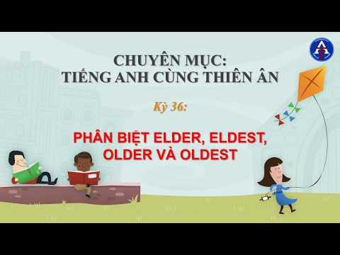 [TIẾNG ANH CÙNG THIÊN ÂN] - Kỳ 36: Phân Biệt Older, Oldest, Elder, Eldest Trong Tiếng Anh
