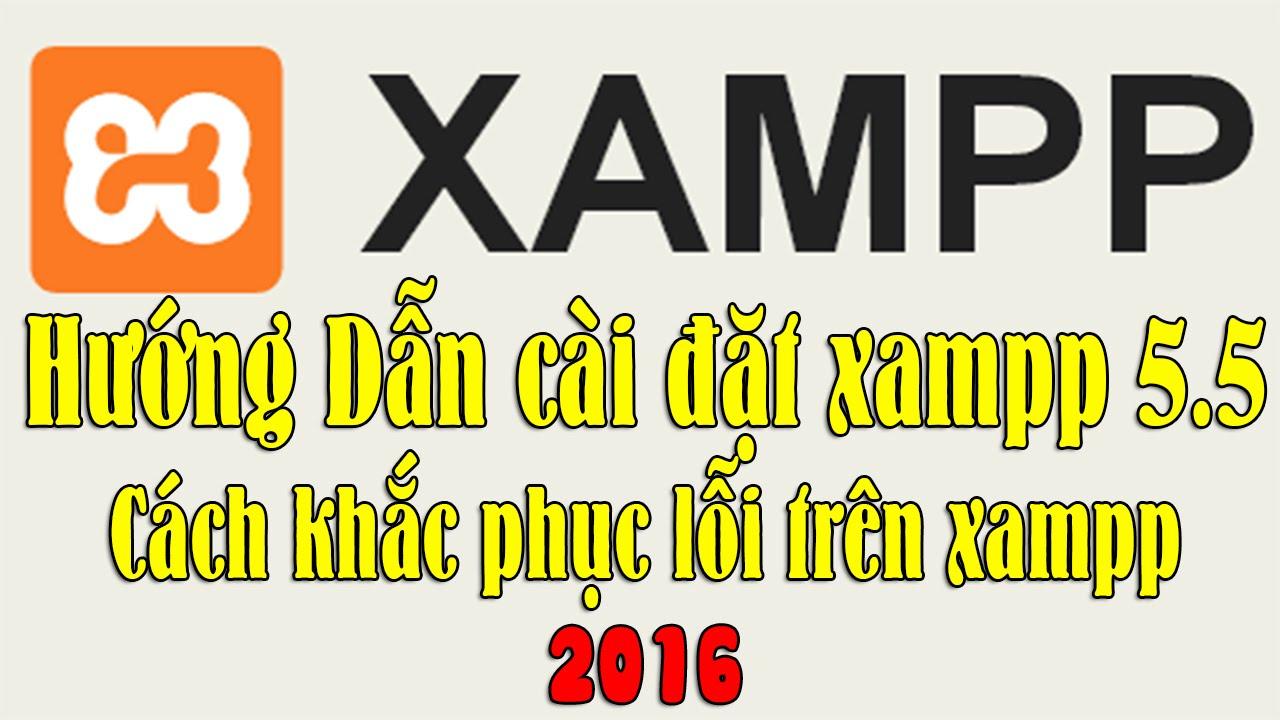 Hướng dẫn cài Xampp để tạo localhost 2016