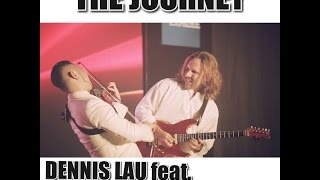 THE JOURNEY by Dennis Lau Feat. Guitarist Jamie Wilson