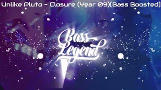 Unlike Pluto - Closure (Year 09)[Bass Boosted]