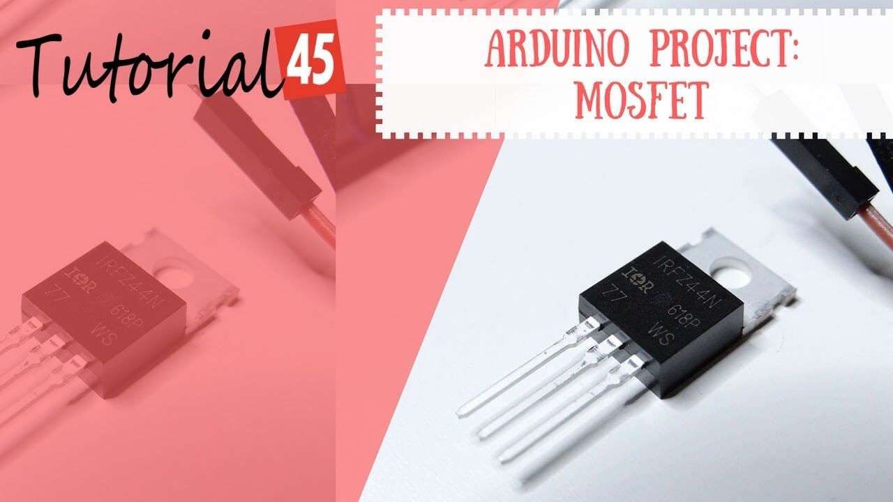 Arduino MOSFET Project - Tutorial45