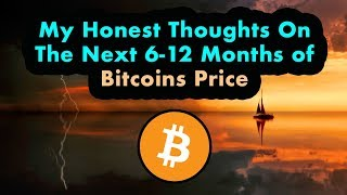My Real Thoughts On Bitcoins Price Over The Next 6 Months