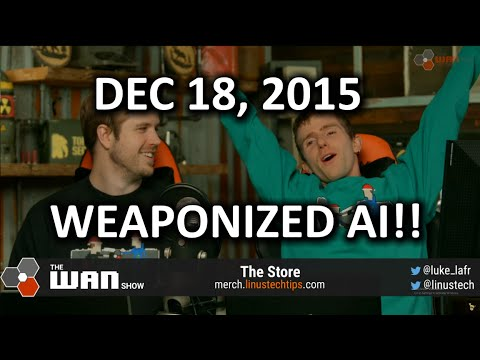 The WAN Show - REGISTER YOUR DRONE! Oh Yeah and Weaponized AI - Dec 18, 2015