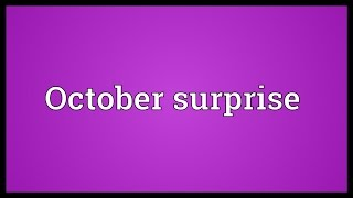 October surprise Meaning
