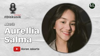 Adu Akting Dengan Aktris Impian - Diskusik Bersama Aurellia Salma
