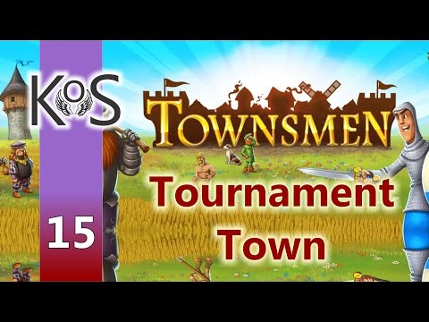 Townsmen Ep 15: Tournament Town, Pt 9: New Business Opportunities - First Look - Let's Play,Gameplay