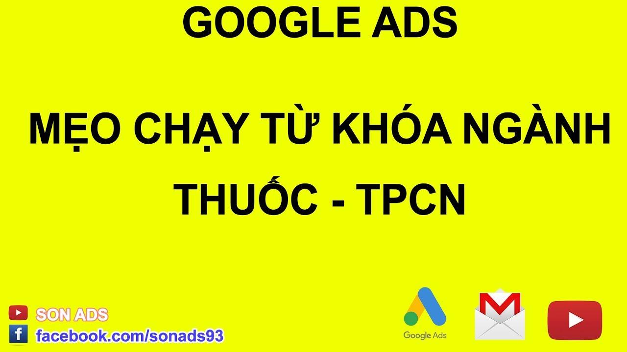 Mẹo Chạy Từ Khóa Chứa Keyword THUỐC Trong Chiến Dịch Quảng Cáo Google Ads