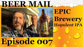 BEER MAIL! - Episode 007 - EPIC Brewery, Hopulent IPA