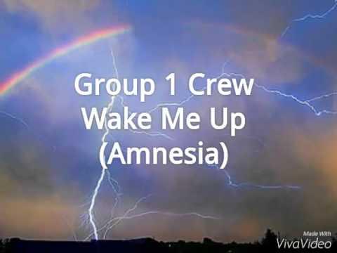 Group 1 Crew - Wake Me Up (Amnesia) Lyrics in desc