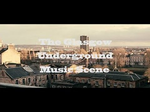 'The Glasgow Underground Music Scene'  Documentary