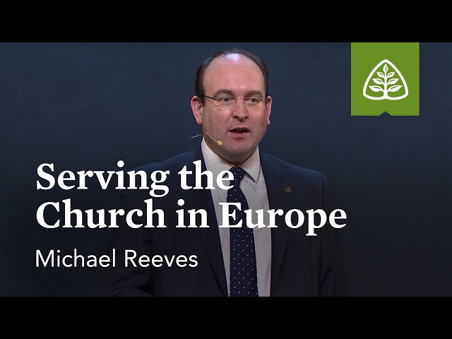 Michael Reeves: Serving the Church in Europe (Optional Session)