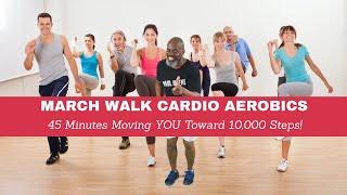 March Walk Cardio Aerobics! 45 Minutes! Fat Burner! Get Heart Rate Up! Moving Toward 10,000 Steps!