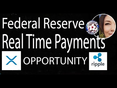 Federal Reserve Opportunity for Ripple and XRP / Real Time Faster Payments