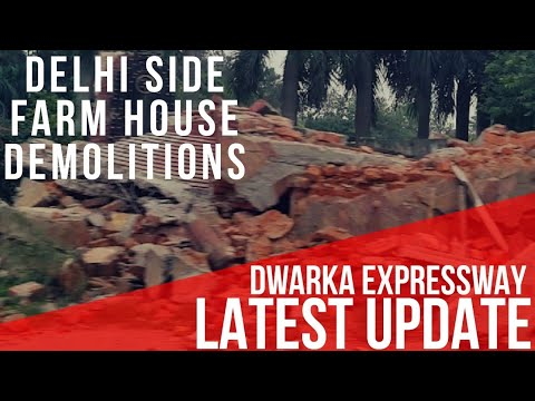 Latest: Delhi Side Farm House Demolitions by NHAI for Dwarka Expressway National Highway