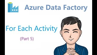 Azure Data Factory - 5 - ForEach Activity