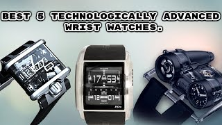 Best 5 Technologically Advanced Wrist Watches.