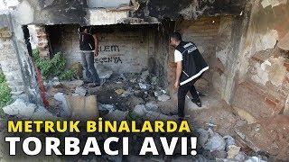 Adana'da Bin Polisle Metruk Binalarda Torbacı Avı