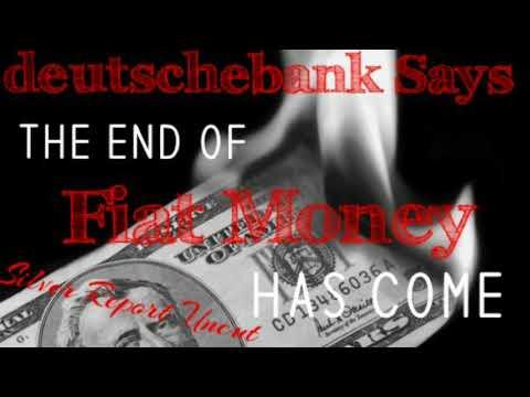 Deutschebank Says The End of Fiat Money Has Come