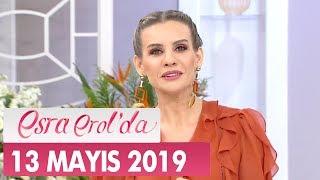 Esra Erol'da 13 Mayıs 2019 - Tek Parça