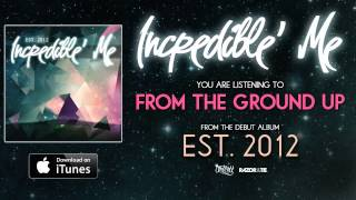 Incredible' me - from the ground up *est 2012 full album stream* (track video)