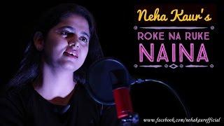 """Roke Na Ruke Naina   Neha Kaur   Female Version   Cover  """"Badrinath Ki Dulhania""""  Arijit Singh"""