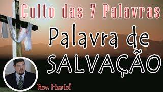 PALAVRA DE SALVAÇÃO (Culto das Sete Palavras) | Rev. Huriel