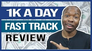 1K A Day Fast Track Review - LEGIT $500 In 72 Hours With This Email List Building System??