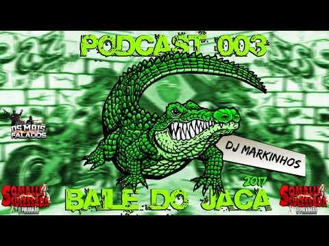 PODCAST 003 DO BAILE DO JACA 2017 [ DJ MARKINHO DO JACARÉ ] TUDO QUE ROLA NO BAILE DO JACA