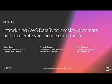 AWS re:Invent 2018: [NEW LAUNCH!] AWS DataSync - Automate & accelerate online data transfer (STG324)
