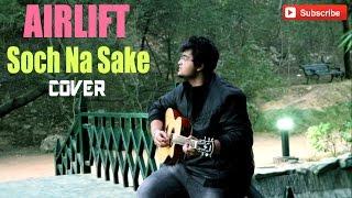 Download Hindi Video Songs - Soch Na Sake | Arijit Singh [Airlift] - SAMARTH SWARUP