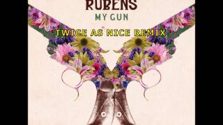 The Rubens - My Gun (Twice As Nice Remix)