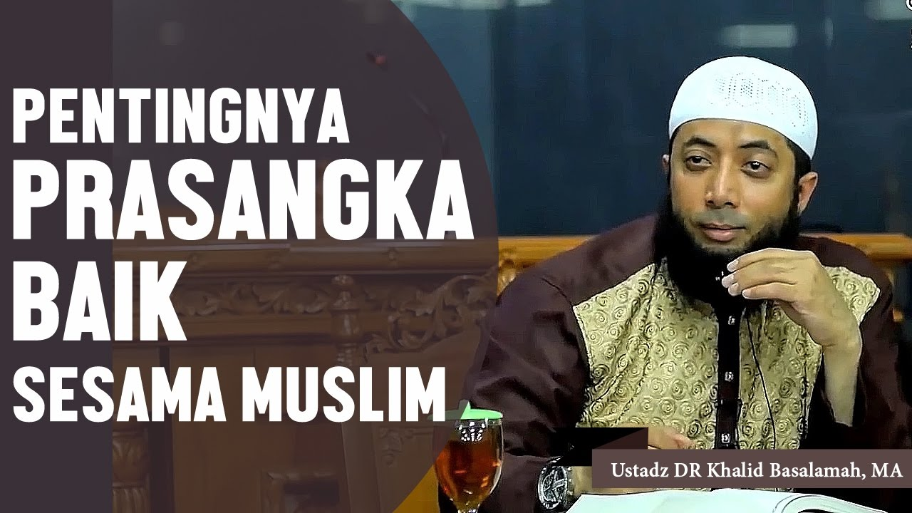 pentingnya berprasangka baik sesama muslim ustadz dr khalid basalamah ma youtube. Black Bedroom Furniture Sets. Home Design Ideas