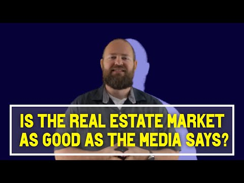 Is the Real Estate Market as Good as the Media Says?